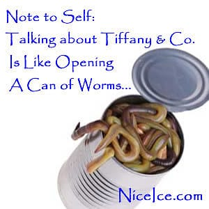 Talking about Tiffany Diamonds is like opening up a can of worms