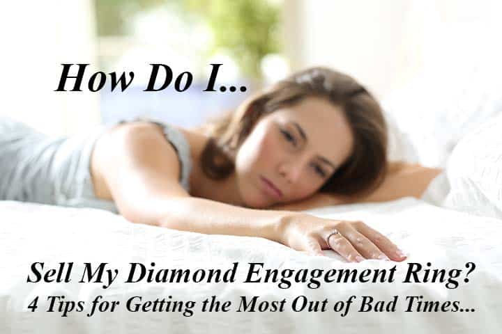 How do I sell my diamond engagement ring? 4 Tips for getting the best price for your diamond ring.